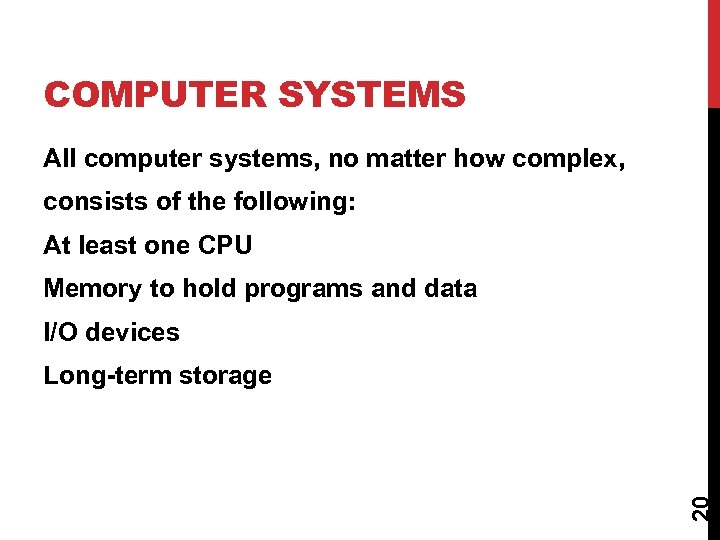 COMPUTER SYSTEMS All computer systems, no matter how complex, consists of the following: At