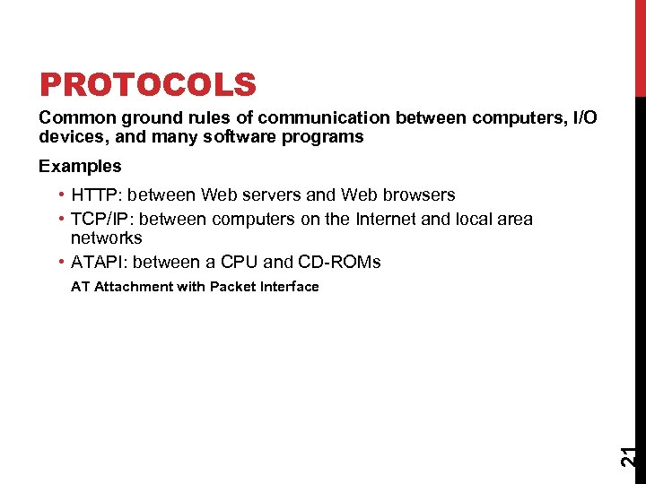 PROTOCOLS Common ground rules of communication between computers, I/O devices, and many software programs