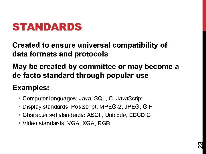 STANDARDS Created to ensure universal compatibility of data formats and protocols May be created