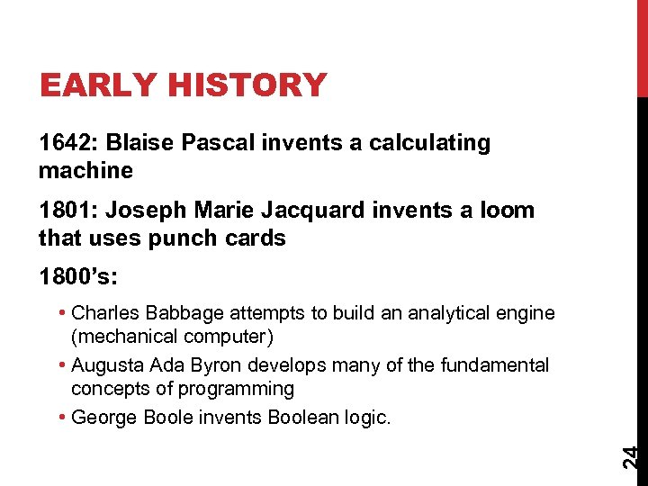 EARLY HISTORY 1642: Blaise Pascal invents a calculating machine 1801: Joseph Marie Jacquard invents