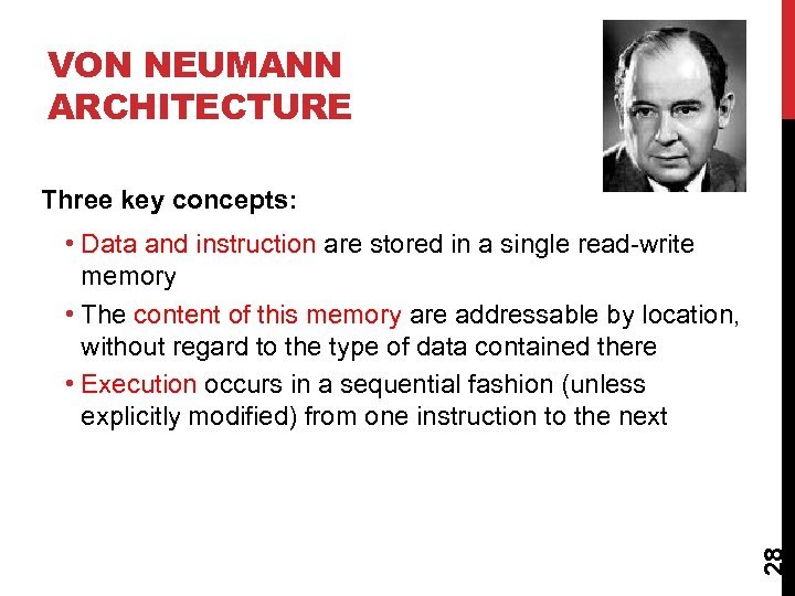 VON NEUMANN ARCHITECTURE Three key concepts: 28 • Data and instruction are stored in
