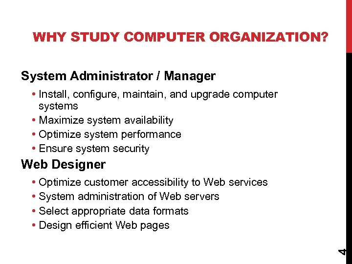 WHY STUDY COMPUTER ORGANIZATION? System Administrator / Manager • Install, configure, maintain, and upgrade