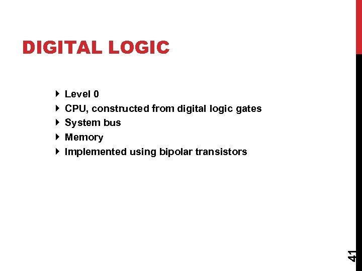 DIGITAL LOGIC Level 0 CPU, constructed from digital logic gates System bus Memory Implemented
