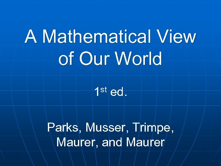 A Mathematical View of Our World 1 st ed. Parks, Musser, Trimpe, Maurer, and