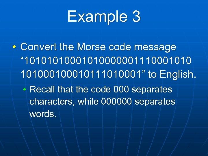 "Example 3 • Convert the Morse code message "" 10100010100000011100010100010111010001"" to English. • Recall"