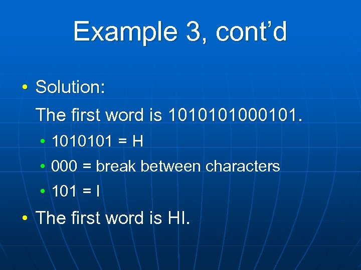 Example 3, cont'd • Solution: The first word is 101000101. • 1010101 = H