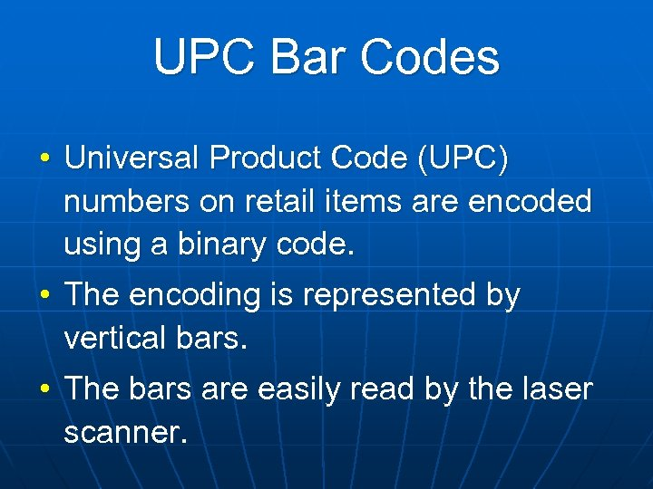 UPC Bar Codes • Universal Product Code (UPC) numbers on retail items are encoded
