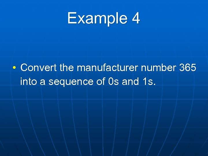 Example 4 • Convert the manufacturer number 365 into a sequence of 0 s