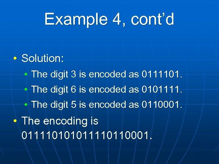Example 4, cont'd • Solution: • The digit 3 is encoded as 0111101. •