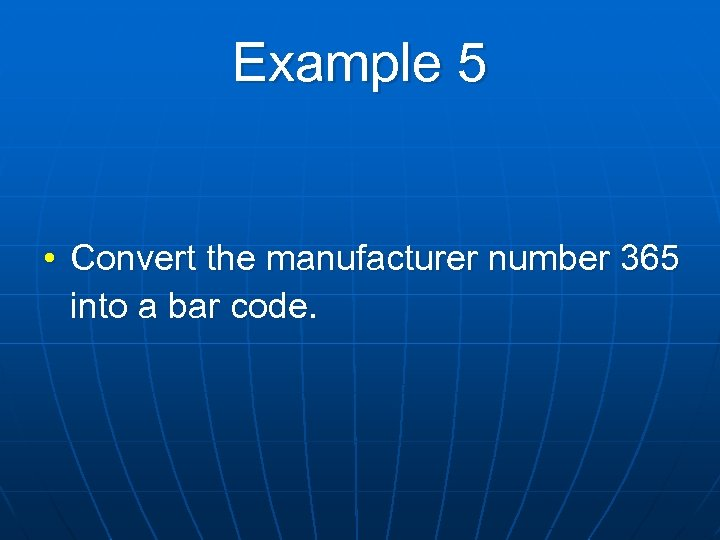 Example 5 • Convert the manufacturer number 365 into a bar code.