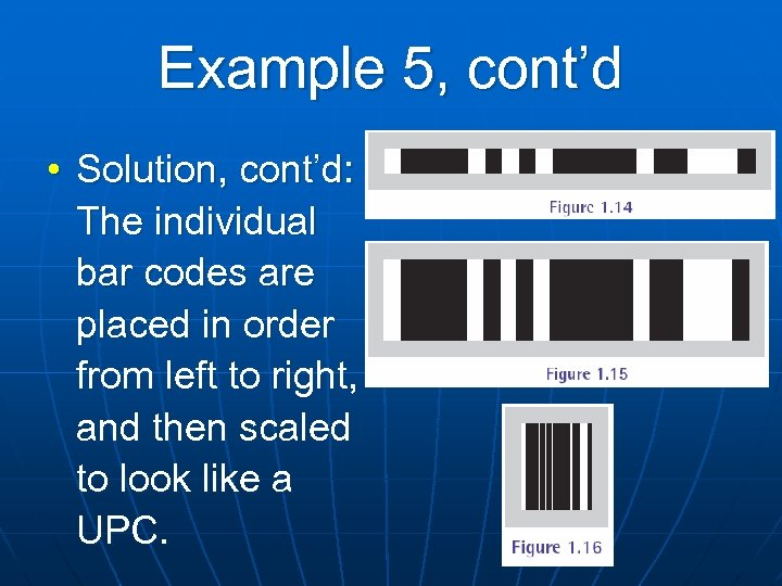 Example 5, cont'd • Solution, cont'd: The individual bar codes are placed in order