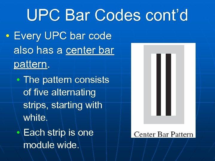 UPC Bar Codes cont'd • Every UPC bar code also has a center bar