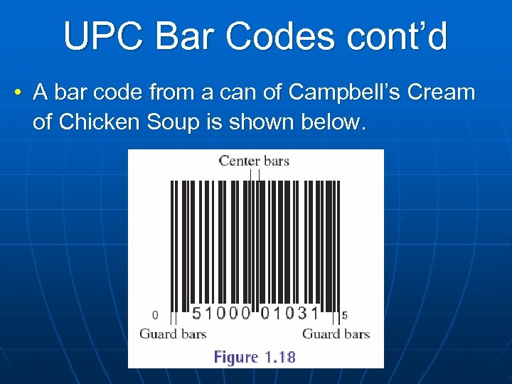 UPC Bar Codes cont'd • A bar code from a can of Campbell's Cream