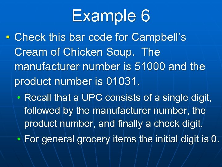 Example 6 • Check this bar code for Campbell's Cream of Chicken Soup. The