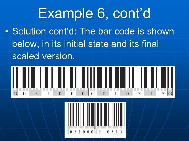 Example 6, cont'd • Solution cont'd: The bar code is shown below, in its