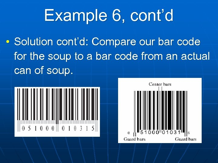 Example 6, cont'd • Solution cont'd: Compare our bar code for the soup to