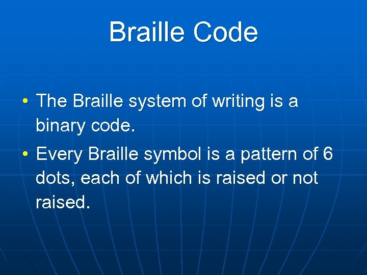 Braille Code • The Braille system of writing is a binary code. • Every