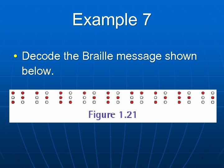 Example 7 • Decode the Braille message shown below.