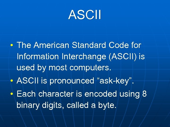 ASCII • The American Standard Code for Information Interchange (ASCII) is used by most