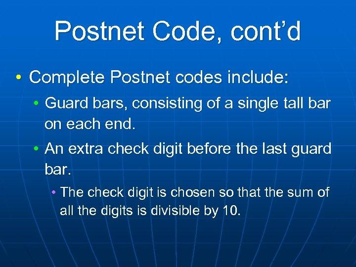 Postnet Code, cont'd • Complete Postnet codes include: • Guard bars, consisting of a
