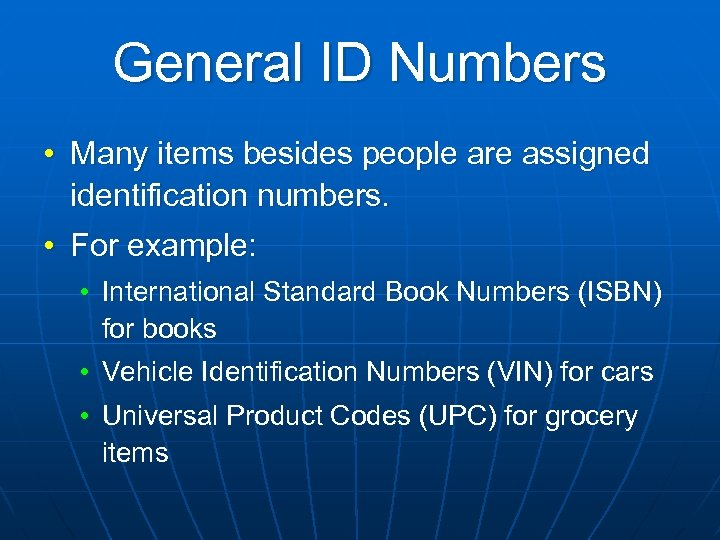 General ID Numbers • Many items besides people are assigned identification numbers. • For