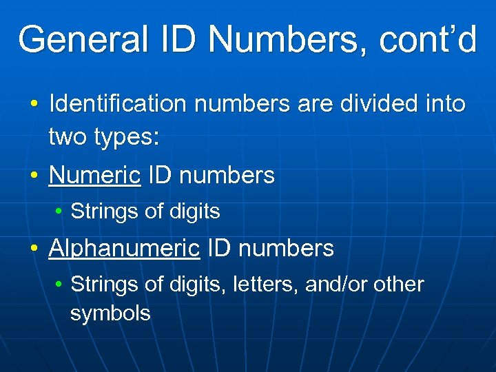 General ID Numbers, cont'd • Identification numbers are divided into two types: • Numeric