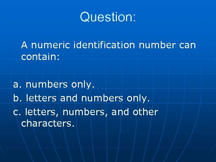 Question: A numeric identification number can contain: a. numbers only. b. letters and numbers