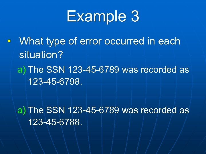Example 3 • What type of error occurred in each situation? a) The SSN