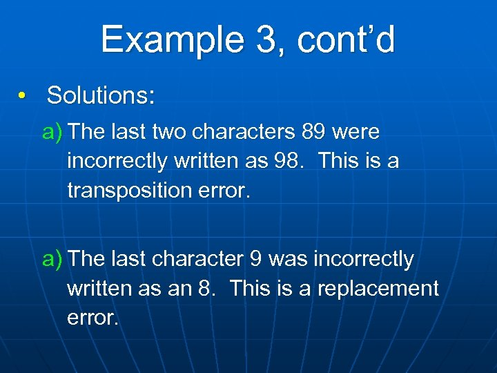 Example 3, cont'd • Solutions: a) The last two characters 89 were incorrectly written