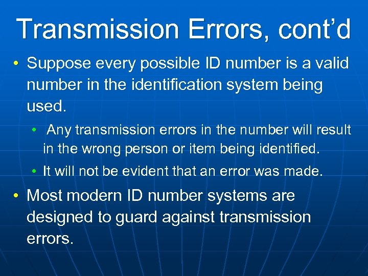 Transmission Errors, cont'd • Suppose every possible ID number is a valid number in
