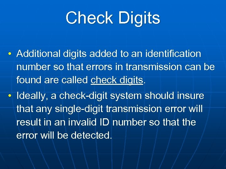 Check Digits • Additional digits added to an identification number so that errors in