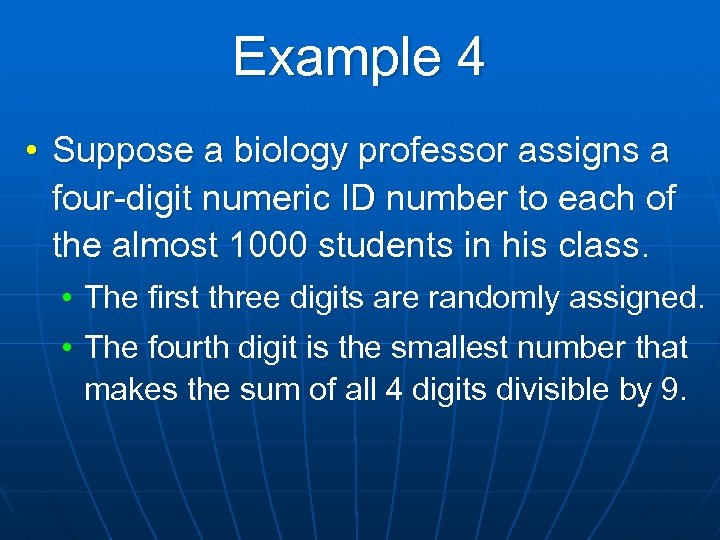 Example 4 • Suppose a biology professor assigns a four-digit numeric ID number to