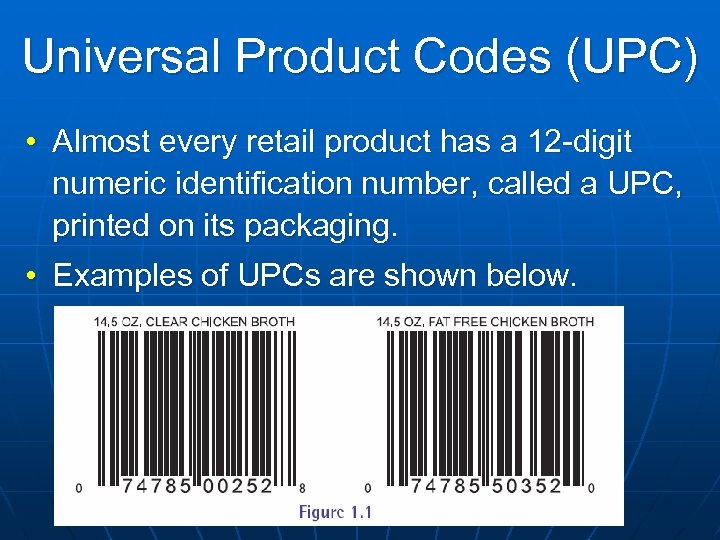 Universal Product Codes (UPC) • Almost every retail product has a 12 -digit numeric