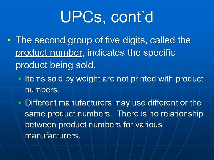 UPCs, cont'd • The second group of five digits, called the product number, indicates