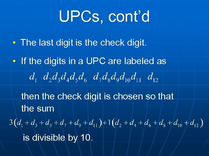 UPCs, cont'd • The last digit is the check digit. • If the digits