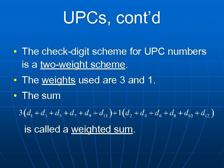 UPCs, cont'd • The check-digit scheme for UPC numbers is a two-weight scheme. •