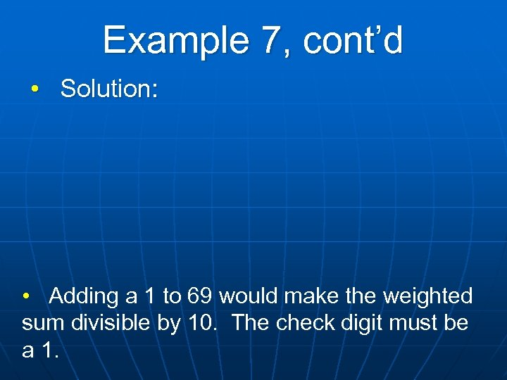 Example 7, cont'd • Solution: • Adding a 1 to 69 would make the