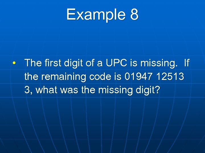 Example 8 • The first digit of a UPC is missing. If the remaining