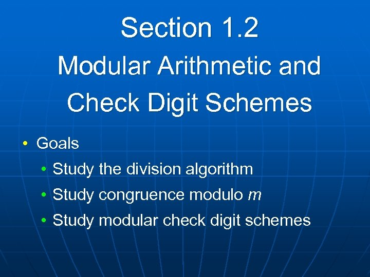 Section 1. 2 Modular Arithmetic and Check Digit Schemes • Goals • Study the