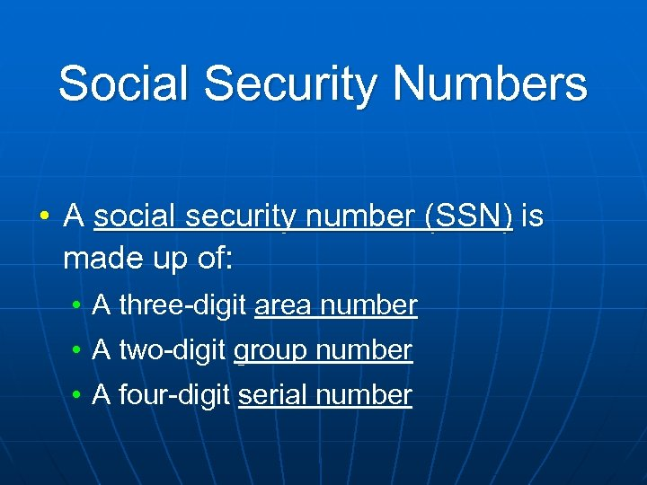 Social Security Numbers • A social security number (SSN) is made up of: •