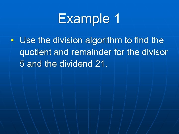 Example 1 • Use the division algorithm to find the quotient and remainder for