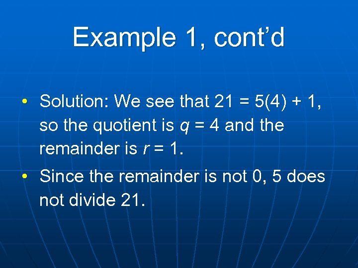 Example 1, cont'd • Solution: We see that 21 = 5(4) + 1, so
