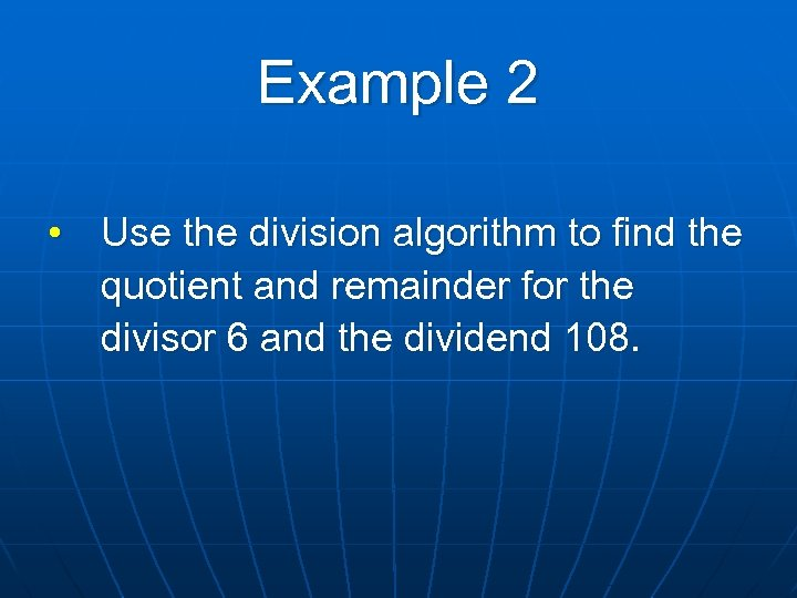 Example 2 • Use the division algorithm to find the quotient and remainder for