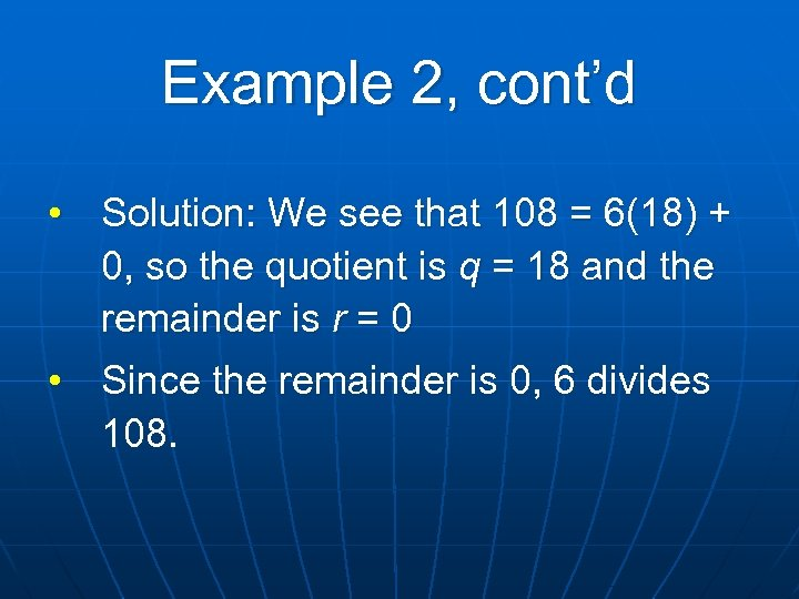 Example 2, cont'd • Solution: We see that 108 = 6(18) + 0, so
