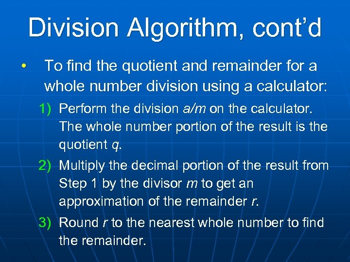 Division Algorithm, cont'd • To find the quotient and remainder for a whole number
