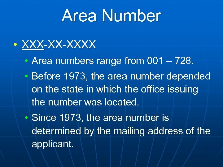 Area Number • XXX-XX-XXXX • Area numbers range from 001 – 728. • Before