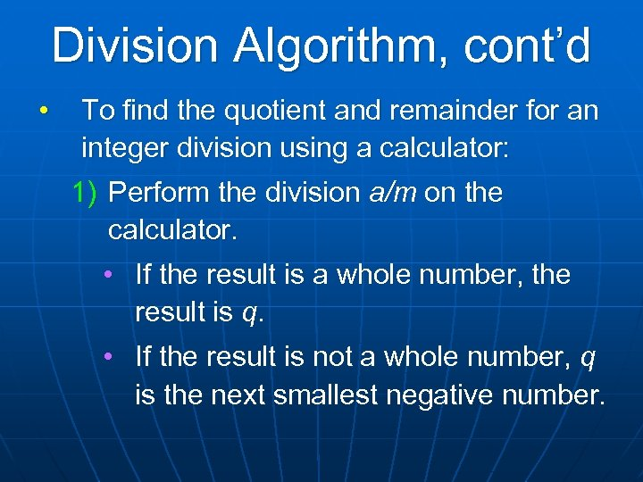 Division Algorithm, cont'd • To find the quotient and remainder for an integer division