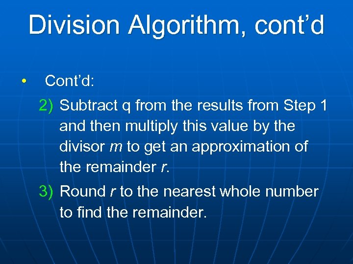 Division Algorithm, cont'd • Cont'd: 2) Subtract q from the results from Step 1