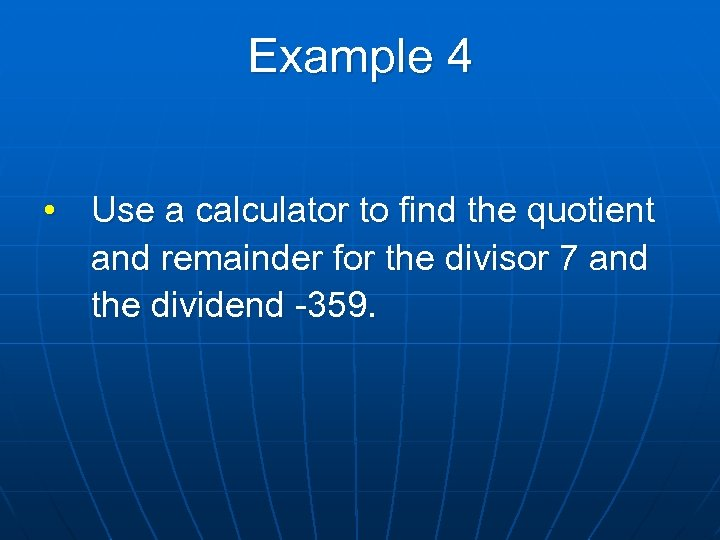 Example 4 • Use a calculator to find the quotient and remainder for the