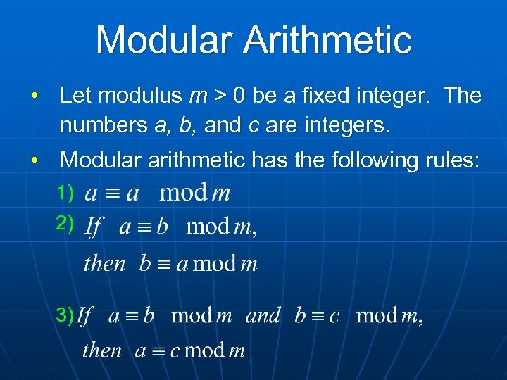 Modular Arithmetic • Let modulus m > 0 be a fixed integer. The numbers